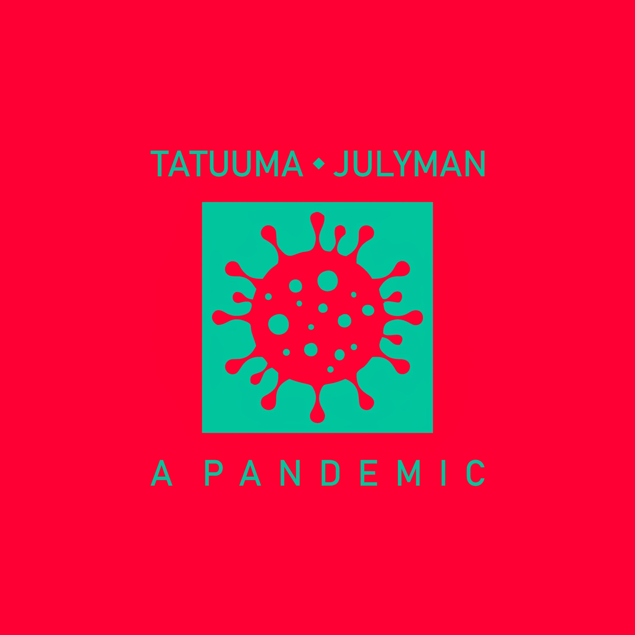 Tatuuma A Pandemic (ft. JULYMAN)